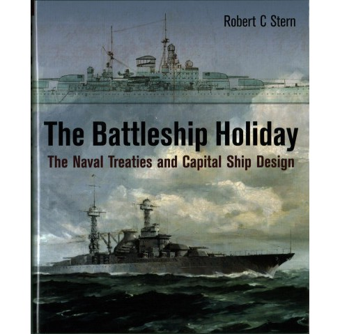 Battleship Holiday : The Naval Treaties and Capital Ship Design (Hardcover) (Robert C. Stern) - image 1 of 1