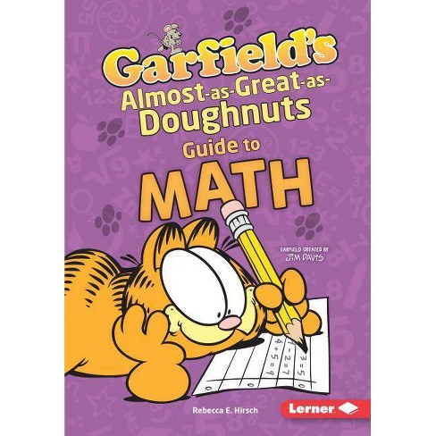 Garfield's (R) Almost-As-Great-As-Doughnuts Guide to Math - by  Rebecca E Hirsch (Hardcover) - image 1 of 1