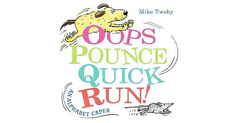 Oops, Pounce, Quick, Run! : An Alphabet Caper (School And Library) (Mike Twohy) - image 1 of 1