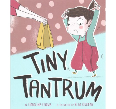 Tiny Tantrum (Hardcover) (Caroline Crowe) - image 1 of 1