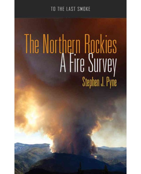 Northern Rockies : A Fire Survey (Paperback) (Stephen J. Pyne) - image 1 of 1
