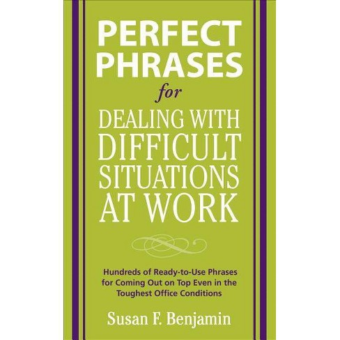 Perfect Phrases for Dealing with Difficult Situations at Work: Hundreds of Ready-To-Use Phrases for - image 1 of 1