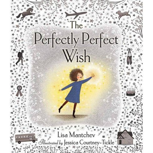 The Perfectly Perfect Wish - by  Lisa Mantchev (Hardcover) - image 1 of 1