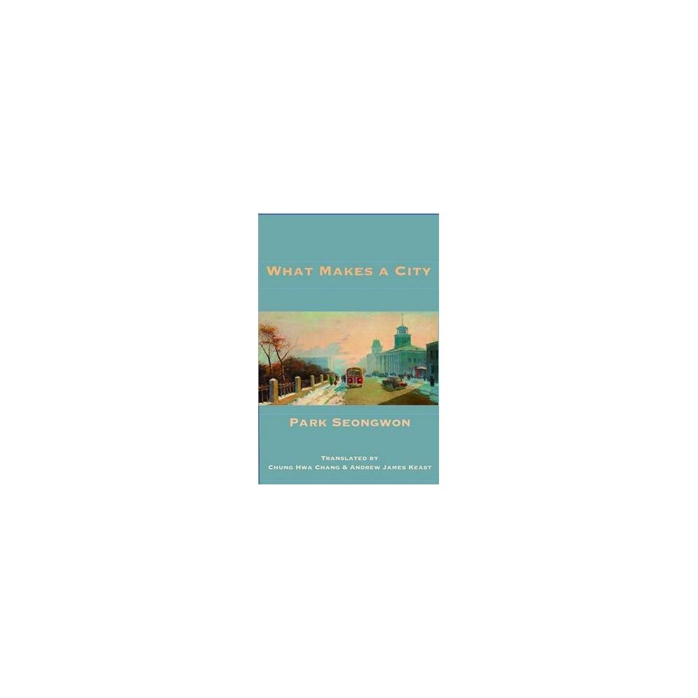 What Makes a City - by Park Seongwon (Paperback)
