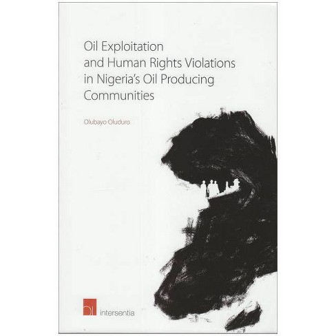 Oil Exploitation and Human Rights Violations in Nigeria's Oil Producing Communities - (Paperback) - image 1 of 1