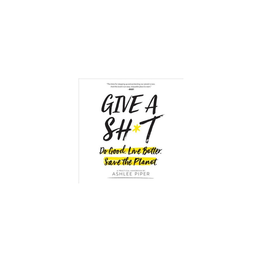 Give a Sh*t : Do Good. Live Better. Save the Planet., Library Edition - Unabridged by Ashlee Piper