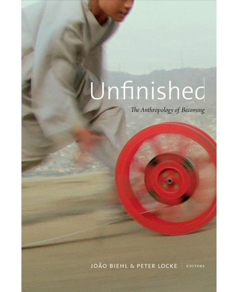 Unfinished : The Anthropology of Becoming -  (Hardcover) - image 1 of 1