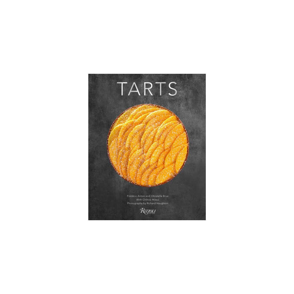 Tarts - by Frederic Anton & Christelle Brua (Hardcover)