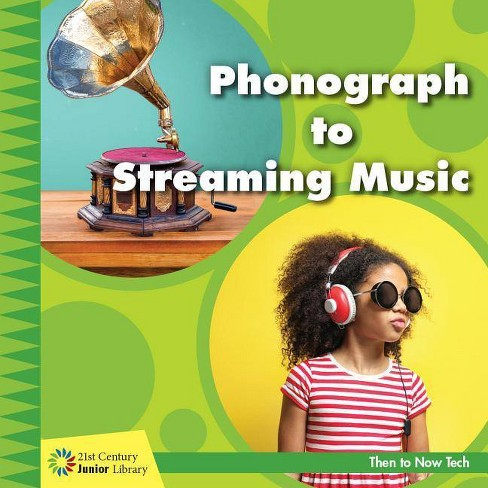 Phonograph to Streaming Music - (21st Century Junior Library: Then to Now Tech) by  Jennifer Colby - image 1 of 1