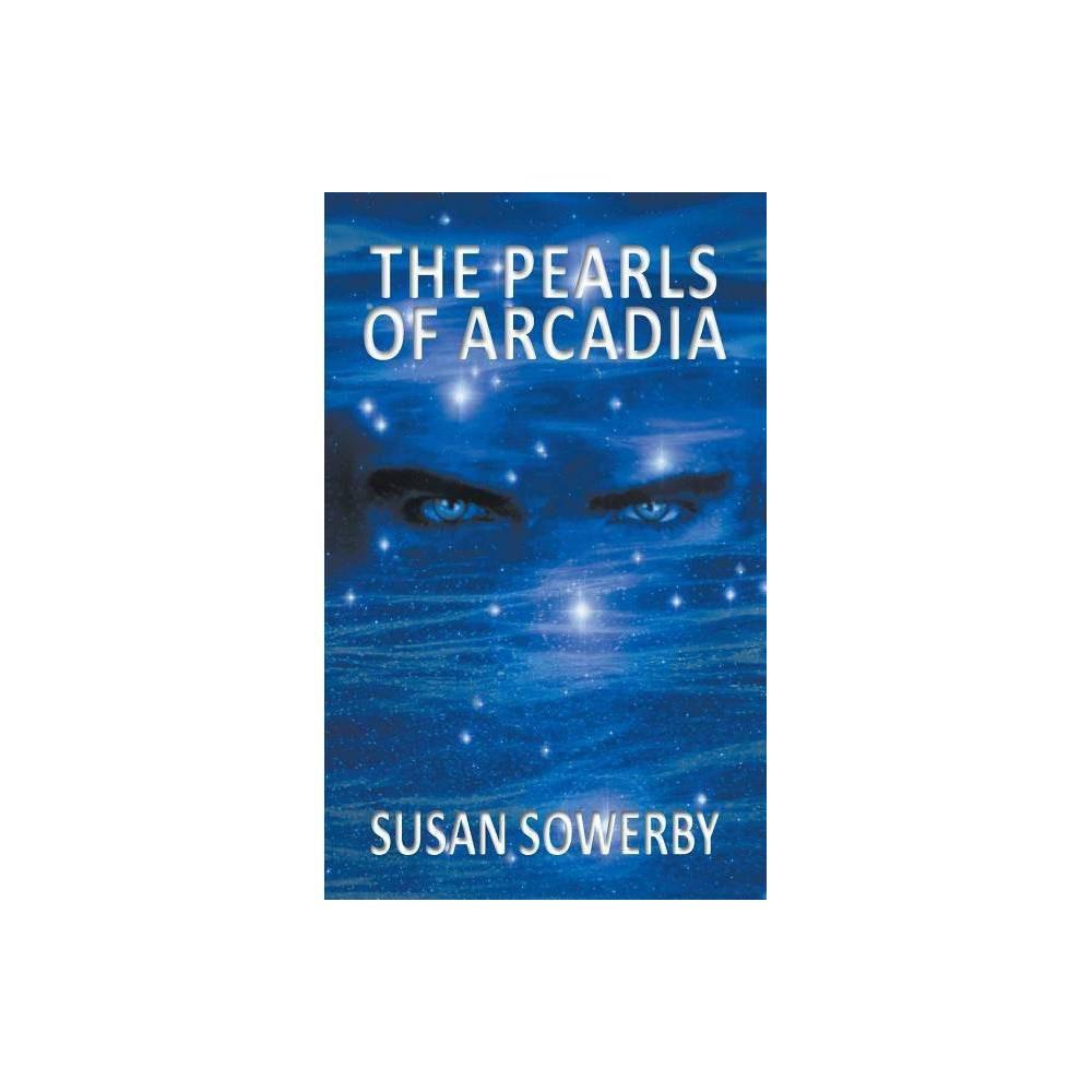 The Pearls Of Arcadia Saltwater By Susan Sowerby Paperback