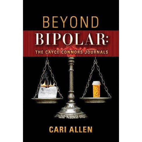 Beyond Bipolar: The Cayce Connors Journals - by  Cari Allen (Hardcover) - image 1 of 1