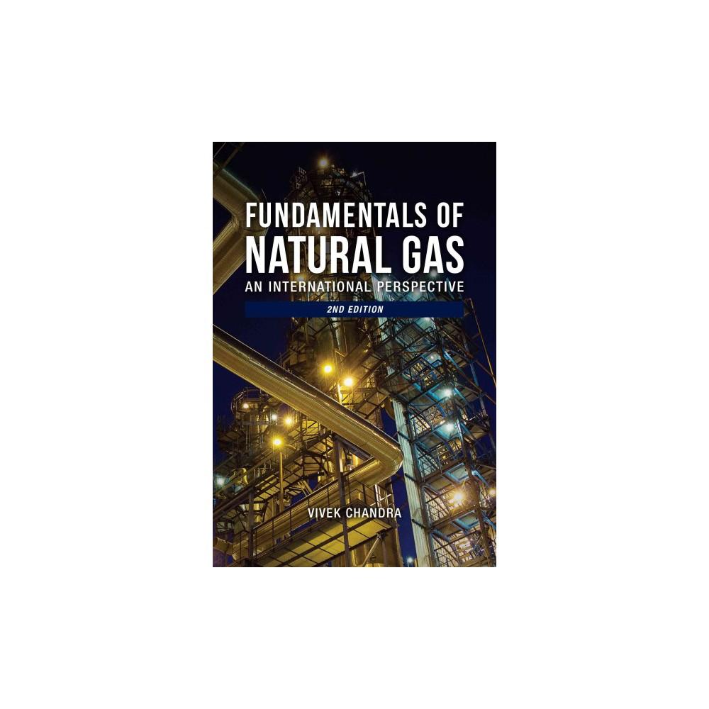 Fundamentals of Natural Gas : An International Perspective (Hardcover) (Vivek Chandra)