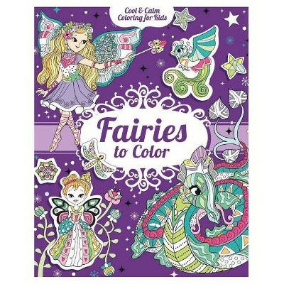 - Fairies To Color - (Cool & Calm Coloring For Kids) By Carlton Publishing  Group (Mixed Media Product) : Target