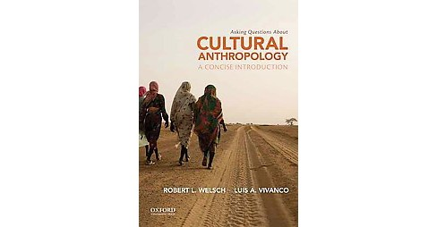 Asking Questions About Cultural Anthropology : A Concise Introduction (Paperback) (Robert L. Welsch) - image 1 of 1