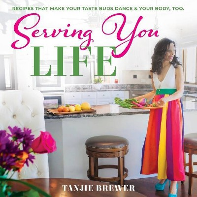 Serving You Life - by  Tanjie Brewer (Paperback)
