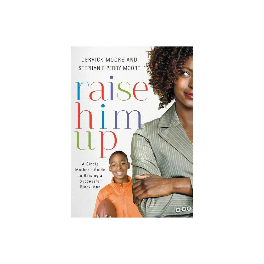 Raise Him Up By Derrick Moore Stephanie Perry Moore Paperback