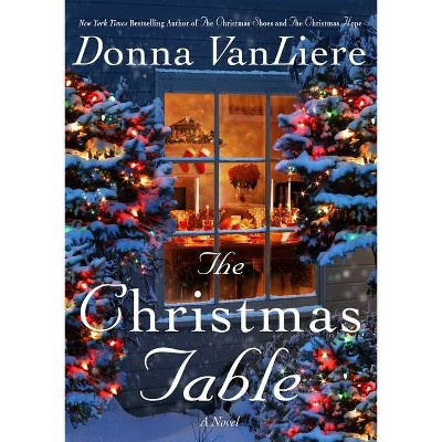 The Christmas Table - by  Donna Vanliere (Hardcover)