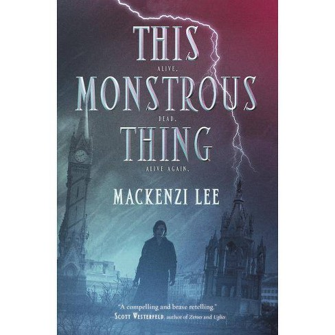 This Monstrous Thing - by  Mackenzi Lee (Hardcover) - image 1 of 1