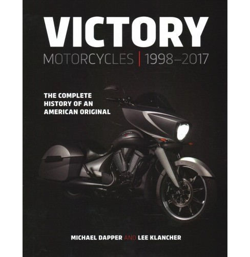 Victory Motorcycles 1998–2017 : The Complete History of an American Original -  (Hardcover) - image 1 of 1