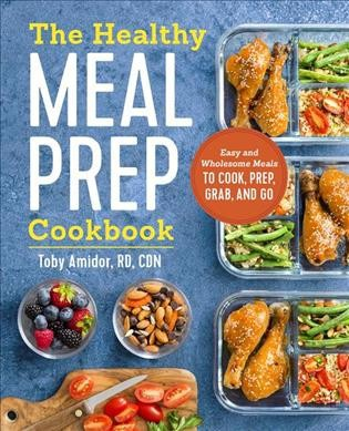 Healthy Meal Prep Cookbook : Easy and Wholesome Meals to Cook, Prep, Grab, and Go (Paperback)(Toby