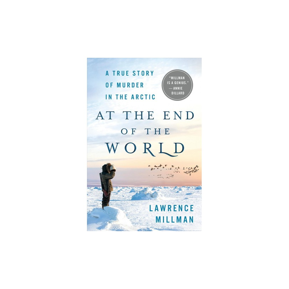 At the End of the World : A True Story of Murder in the Arctic (Hardcover) (Lawrence Millman)