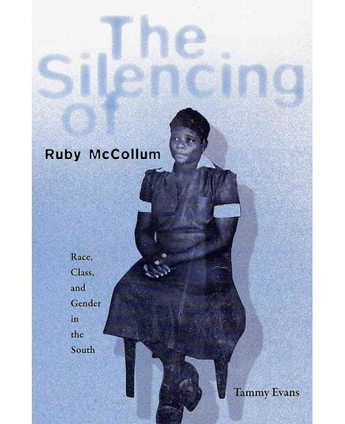 Silencing of Ruby Mccollum : Race, Class, and Gender in the South (Reprint) (Paperback) (Tammy D. Evans) - image 1 of 1