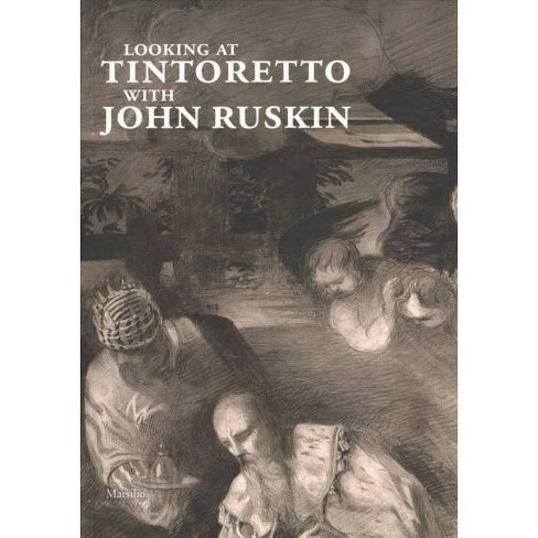 looking at tintoretto with john ruskin a venetian anthology