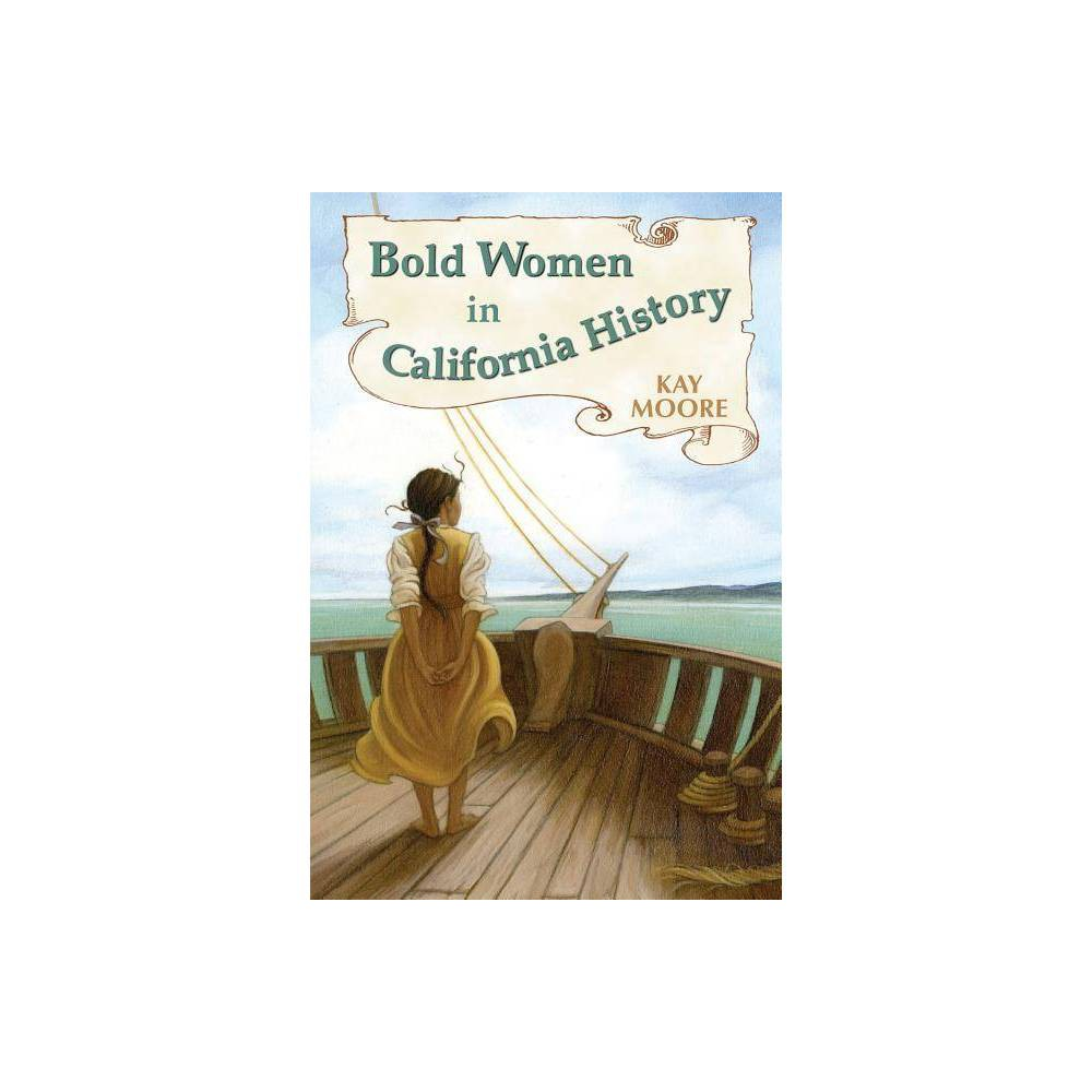 Bold Women In California History By Kay Moore Paperback