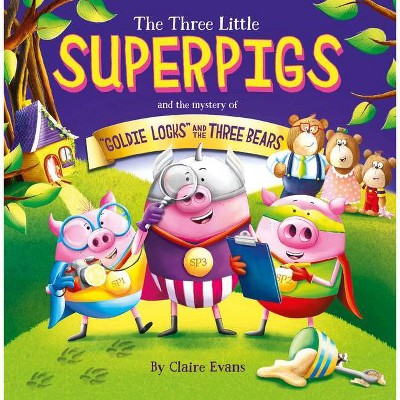 The Three Little Superpigs and Goldilocks and the Three Bears - by  Claire Evans (Paperback)