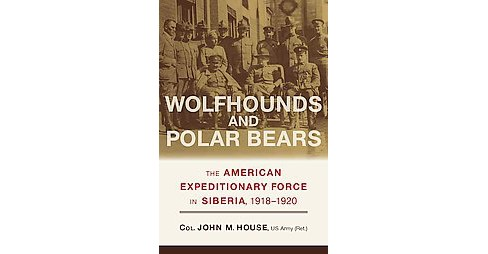 Wolfhounds and Polar Bears : The American Expeditionary Force in Siberia, 1918-1920 (Hardcover) (John M. - image 1 of 1