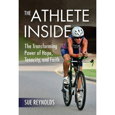 The Athlete Inside - by  Sue Reynolds (Hardcover)