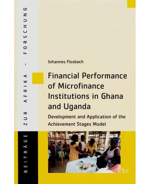 Financial Performance of Microfinance Institutions in Ghana and Uganda : Development and Application of - image 1 of 1