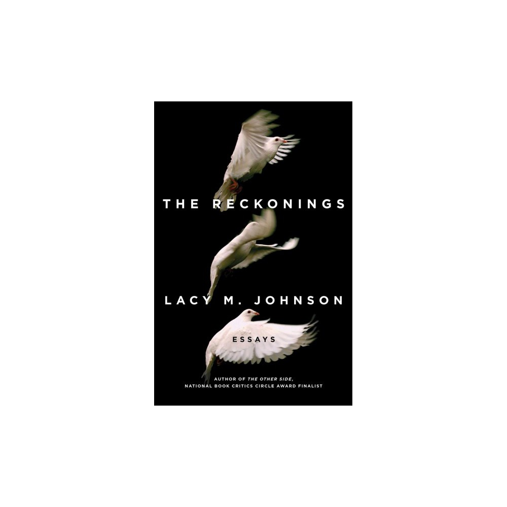 Reckonings : Essays - by Lacy M. Johnson (Hardcover)