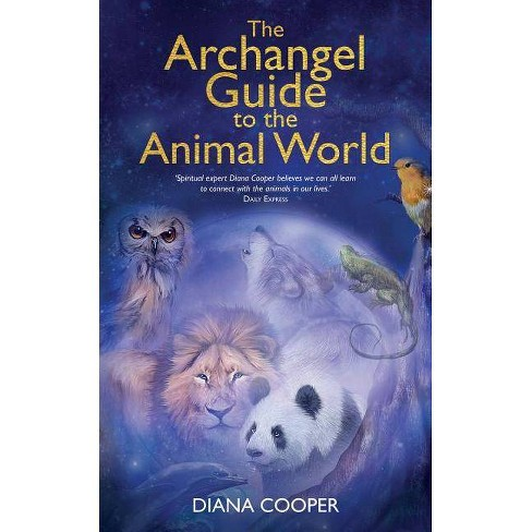 The Archangel Guide to the Animal World - by  Diana Cooper (Paperback) - image 1 of 1