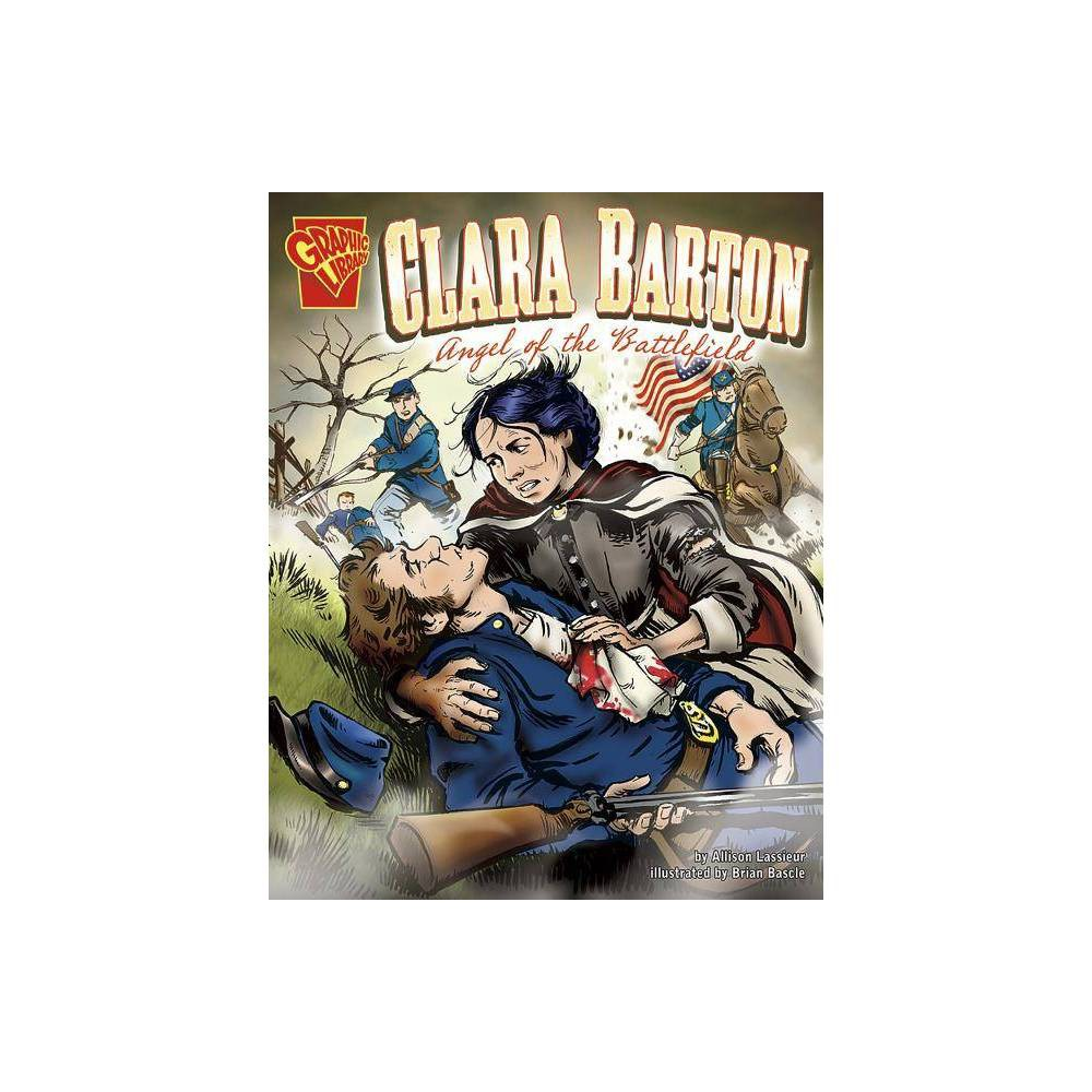 Clara Barton Graphic Library Graphic Biographies By Allison Lassieur Paperback