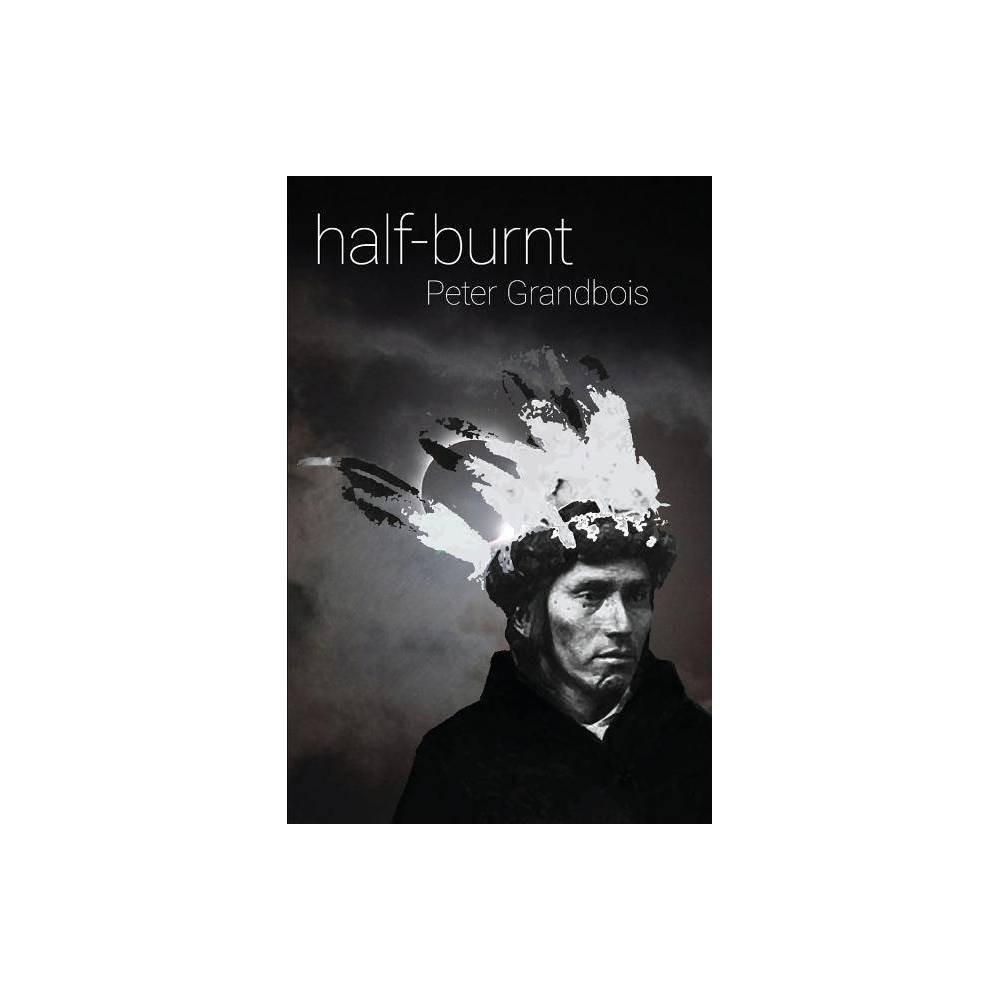 Half Burnt By Peter Grandbois Paperback