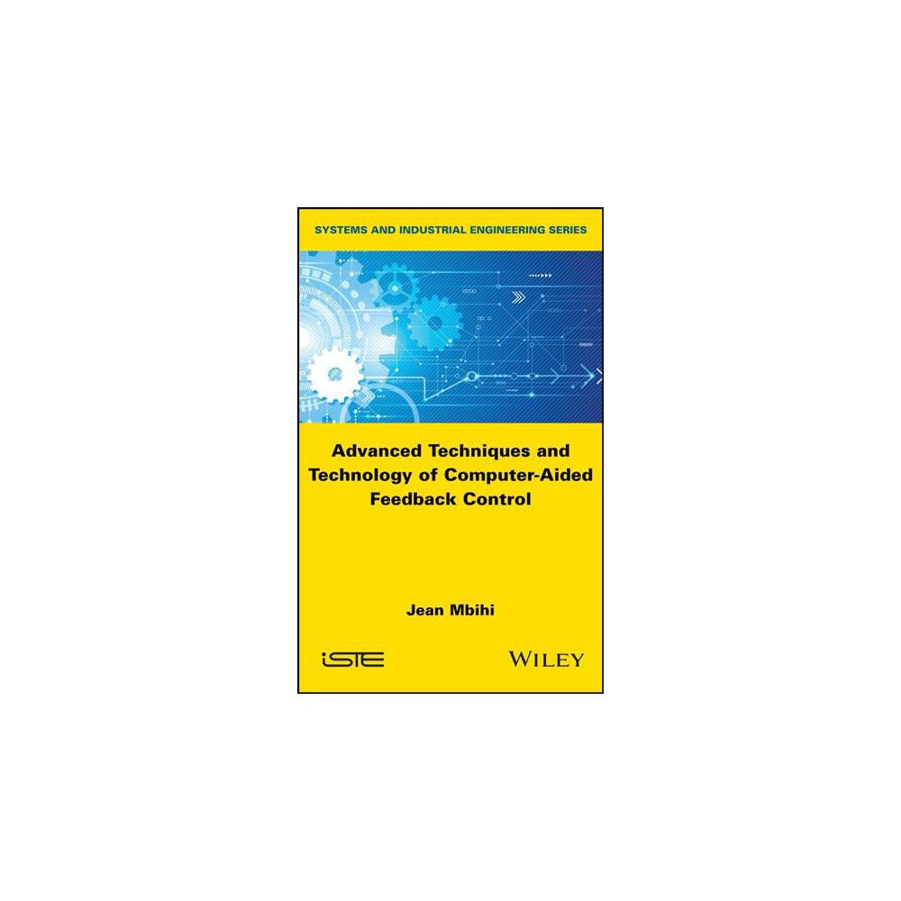 Advanced Techniques and Technology of Computer-Aided Feedback Control - by Jean Mbihi (Hardcover)