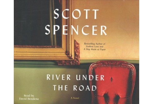 River Under the Road (Unabridged) (CD/Spoken Word) (Scott Spencer) - image 1 of 1