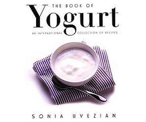 Book of Yogurt : An International Collection of Recipes (Paperback) (Sonia Uvezian) - image 1 of 1