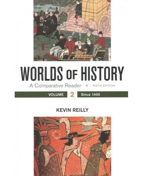 Worlds of History : A Comparative Reader: Since 1400 (Vol 2) (Paperback) (Kevin Reilly) - image 1 of 1