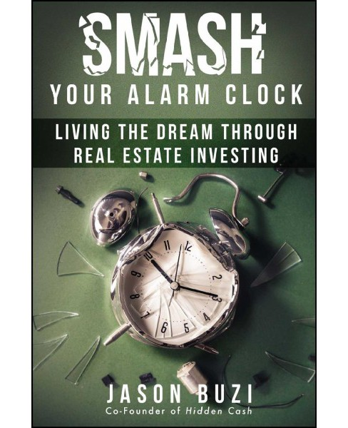 Smash Your Alarm Clock : Living the Dream Through Real Estate Investing (Paperback) (Jason Buzi) - image 1 of 1