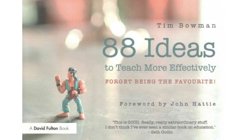 88 Ideas to Teach More Effectively : Forget Being the Favourite! (Paperback) (Tim Bowman) - image 1 of 1
