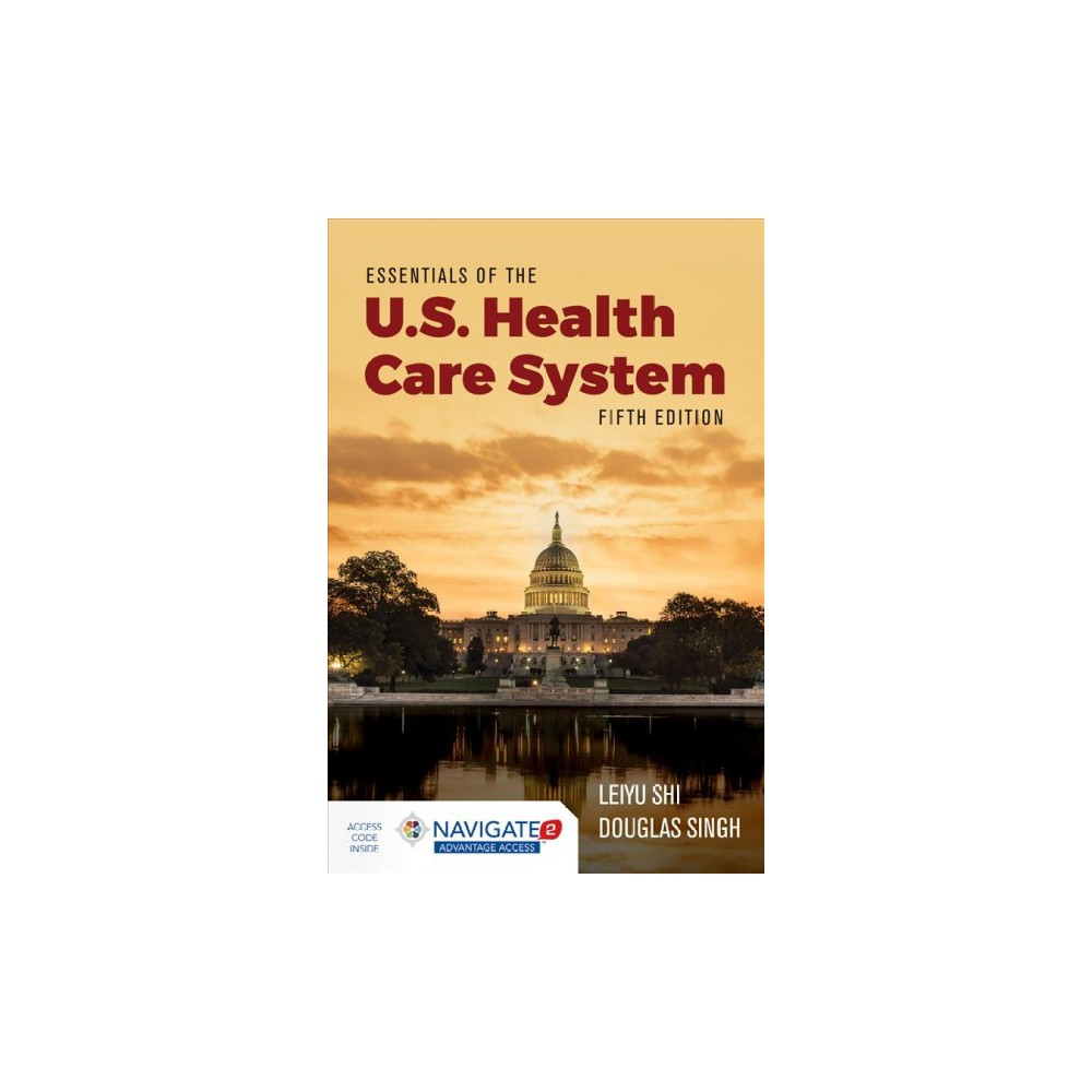 Essentials of the U.S. Health Care System - 5 Pap/Psc by Leiyu Shi & Ph.D. Douglas A. Singh (Paperback)