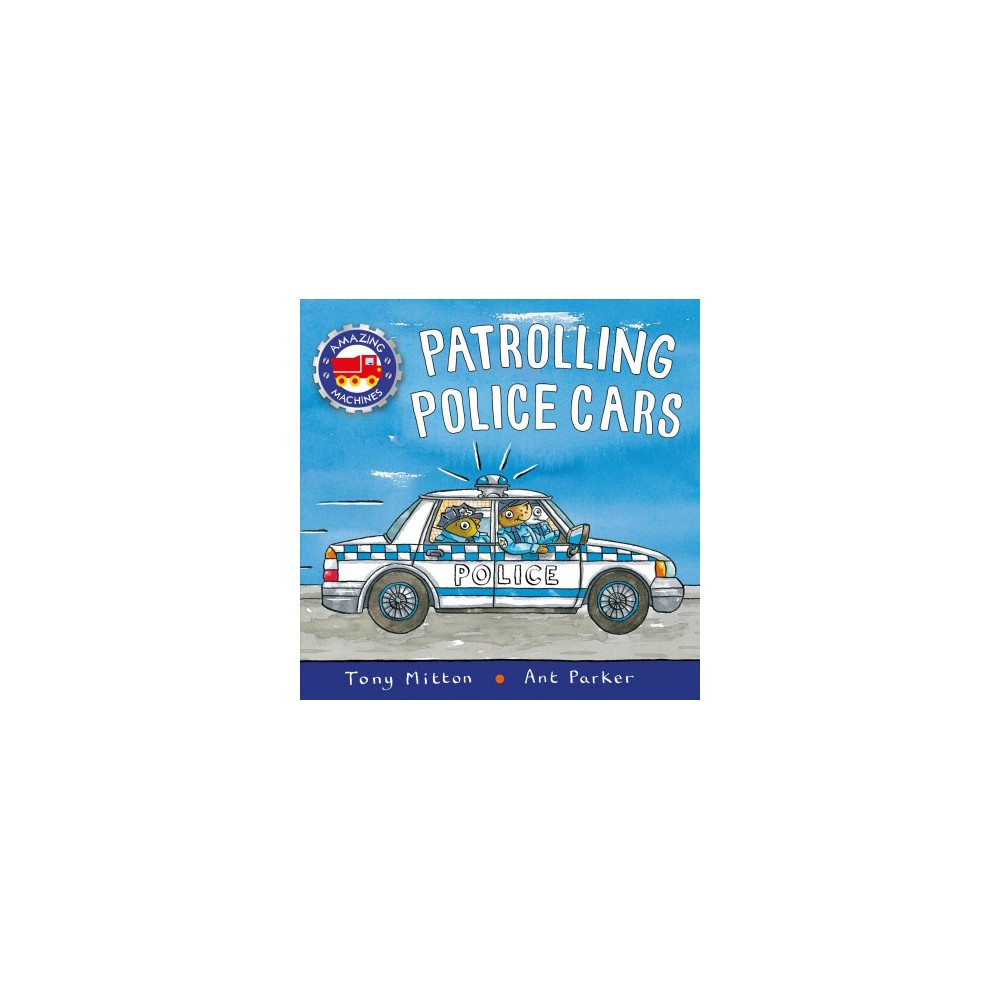 Patrolling Police Cars - (Amazing Machines) by Tony Mitton (Paperback)