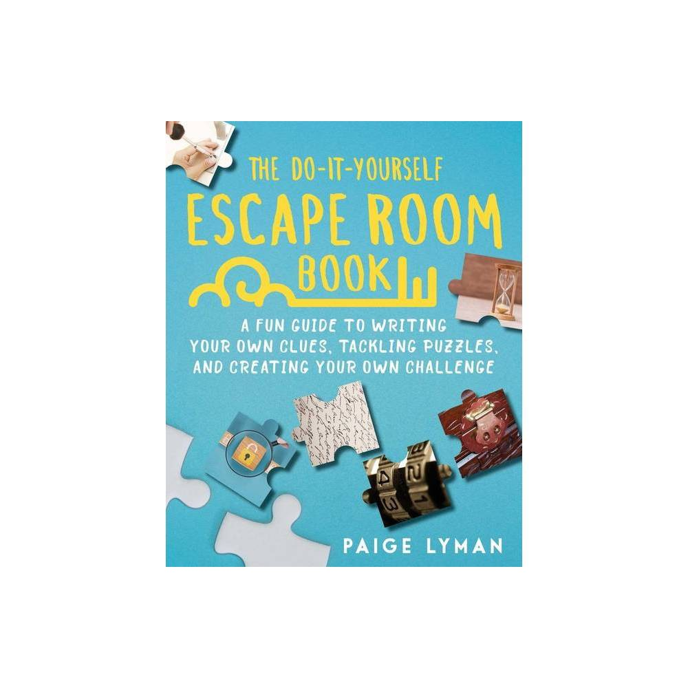 The Do It Yourself Escape Room Book By Paige Ellsworth Lyman Paperback