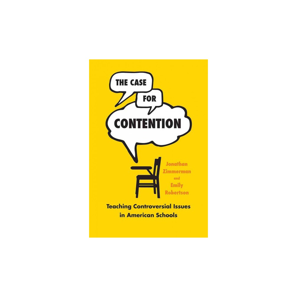 Case for Contention : Teaching Controversial Issues in American Schools (Paperback) (Jonathan Zimmerman