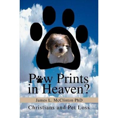 Paw Prints in Heaven? - by  James L McClinton (Paperback)