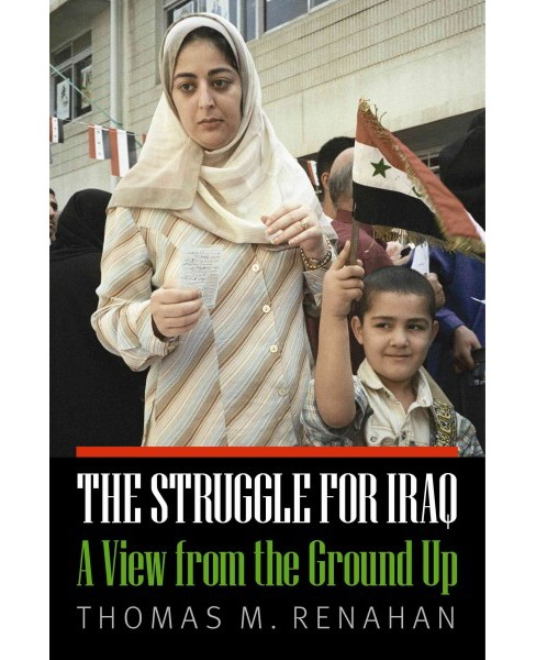 Struggle for Iraq : A View from the Ground Up (Hardcover) (Thomas M. Renahan) - image 1 of 1