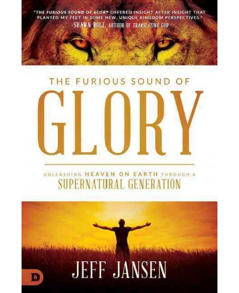 Furious Sound of Glory : Unleashing Heaven on Earth Through a Supernatural Generation (Paperback) (Jeff - image 1 of 1