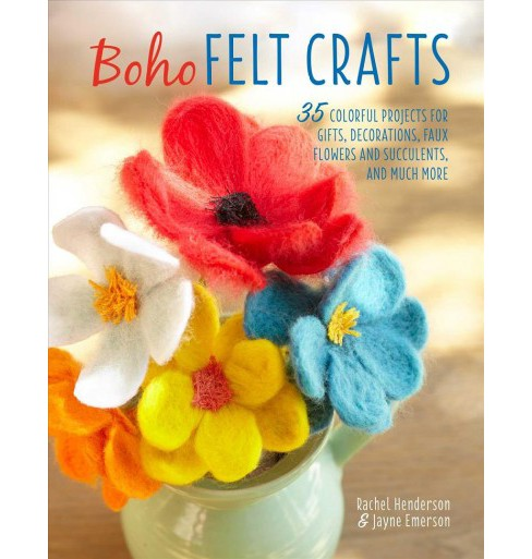 Boho Felt Crafts : 35 Colorful Projects for Gifts, Decorations, Faux Flowers and Succulents, and Much - image 1 of 1